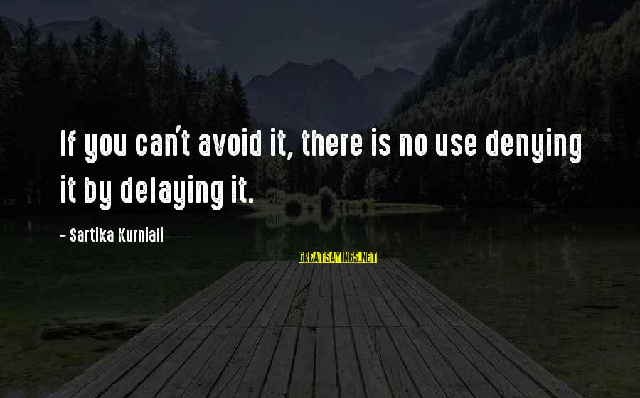 Delaying Sayings By Sartika Kurniali: If you can't avoid it, there is no use denying it by delaying it.