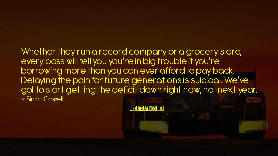 Delaying Sayings By Simon Cowell: Whether they run a record company or a grocery store, every boss will tell you