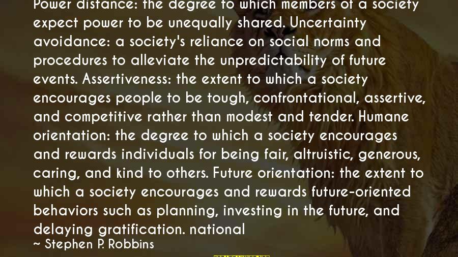 Delaying Sayings By Stephen P. Robbins: Power distance: the degree to which members of a society expect power to be unequally