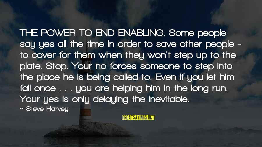 Delaying Sayings By Steve Harvey: THE POWER TO END ENABLING. Some people say yes all the time in order to