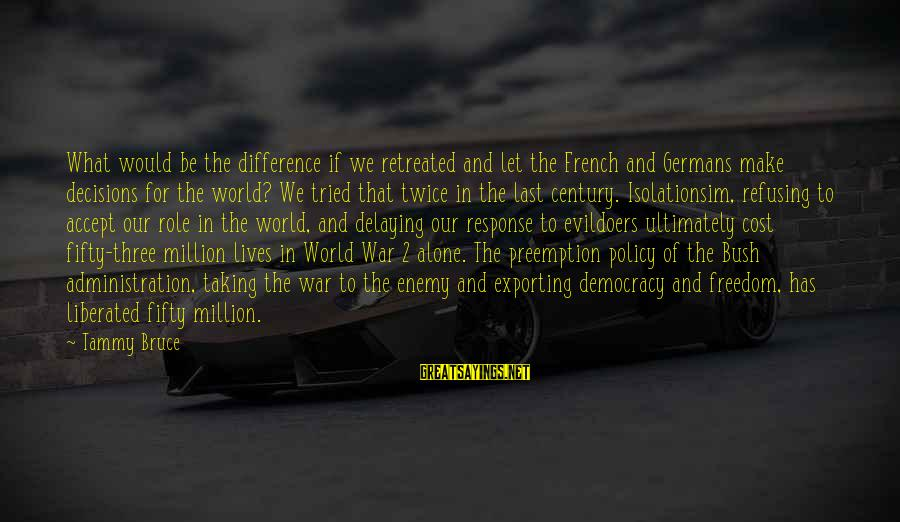 Delaying Sayings By Tammy Bruce: What would be the difference if we retreated and let the French and Germans make