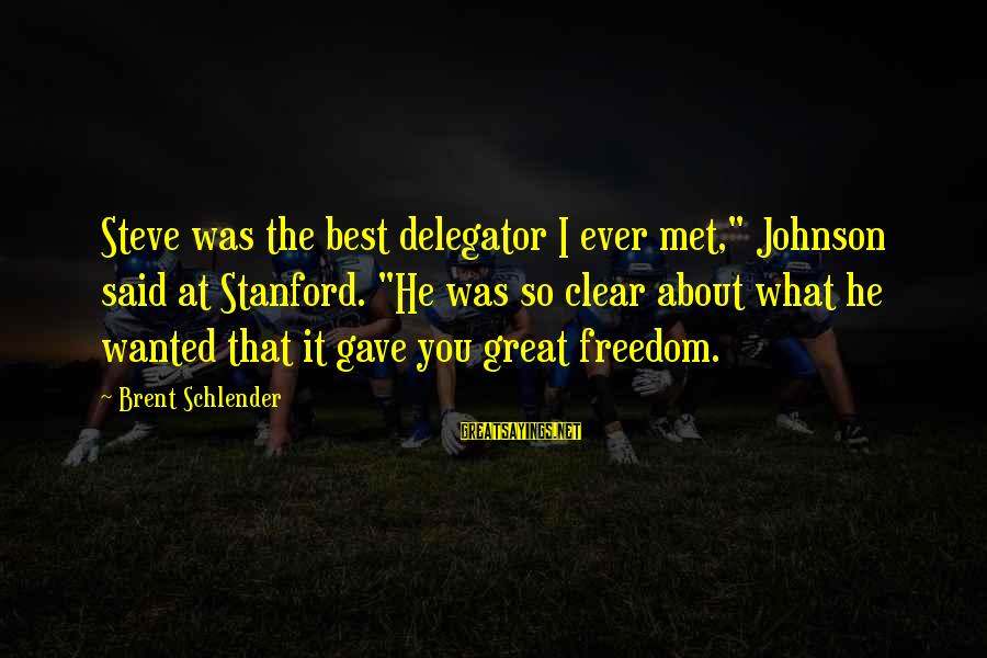 """Delegator's Sayings By Brent Schlender: Steve was the best delegator I ever met,"""" Johnson said at Stanford. """"He was so"""