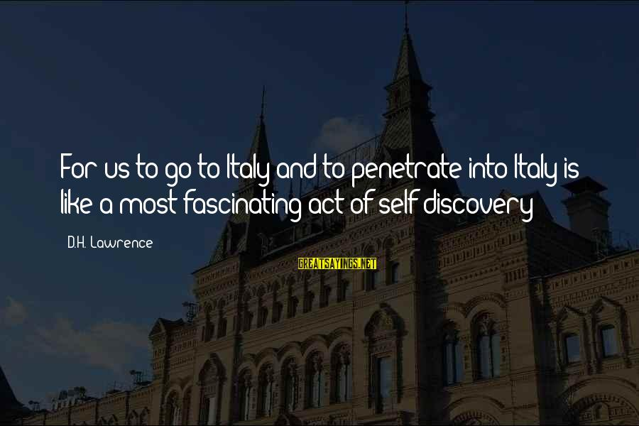 Delegator's Sayings By D.H. Lawrence: For us to go to Italy and to penetrate into Italy is like a most