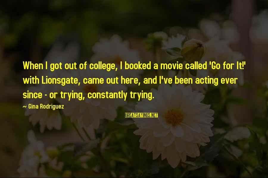 Delegator's Sayings By Gina Rodriguez: When I got out of college, I booked a movie called 'Go for It!' with