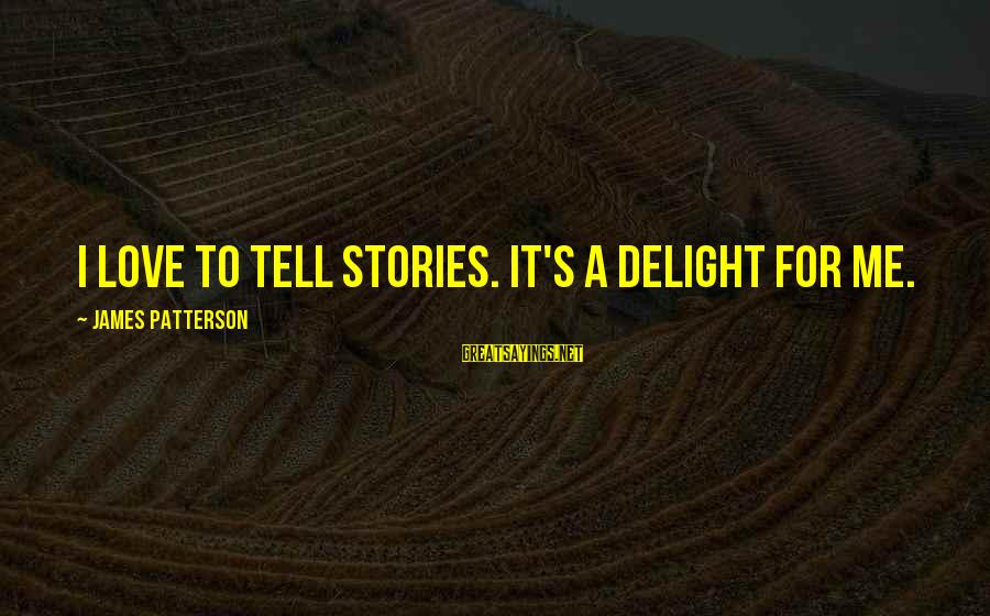 Delegator's Sayings By James Patterson: I love to tell stories. It's a delight for me.