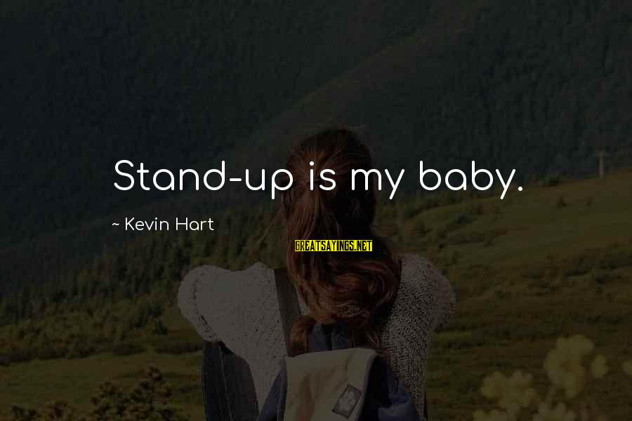 Delegator's Sayings By Kevin Hart: Stand-up is my baby.