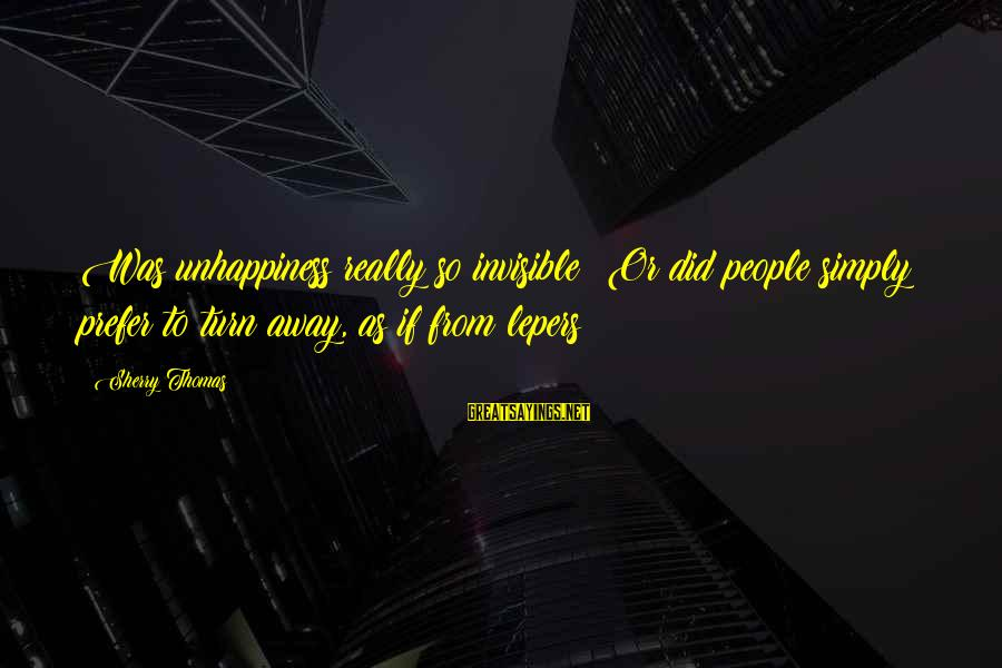 Delegator's Sayings By Sherry Thomas: Was unhappiness really so invisible? Or did people simply prefer to turn away, as if