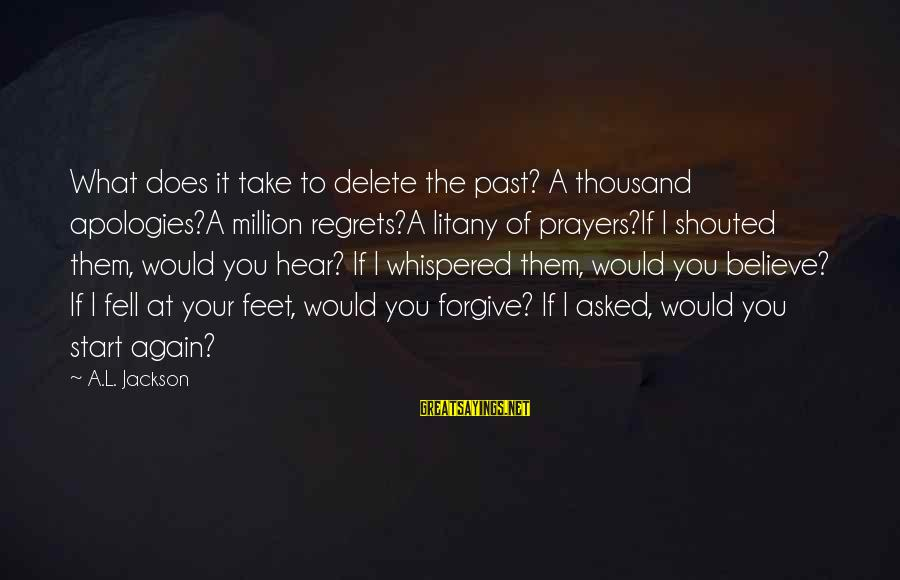 Delete Sayings By A.L. Jackson: What does it take to delete the past? A thousand apologies?A million regrets?A litany of