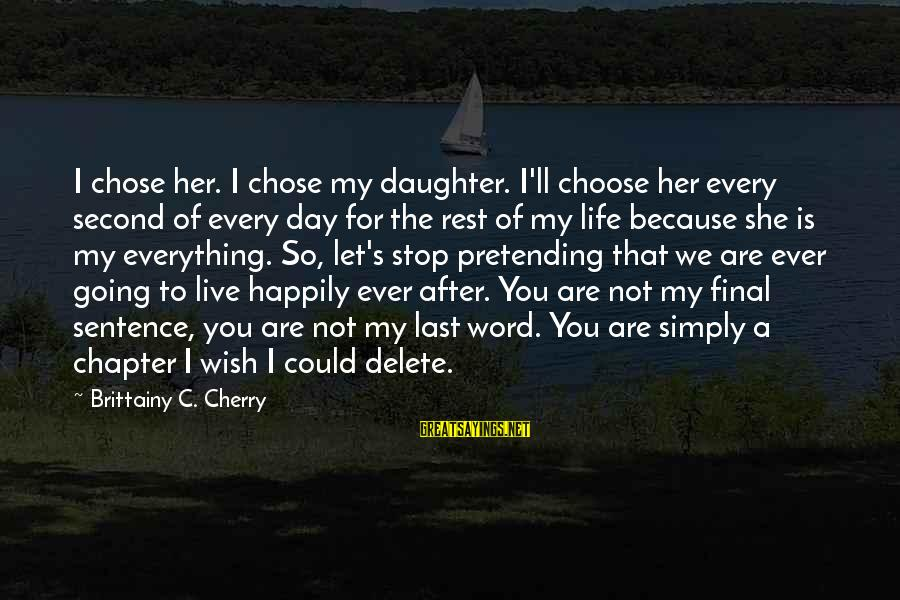 Delete Sayings By Brittainy C. Cherry: I chose her. I chose my daughter. I'll choose her every second of every day