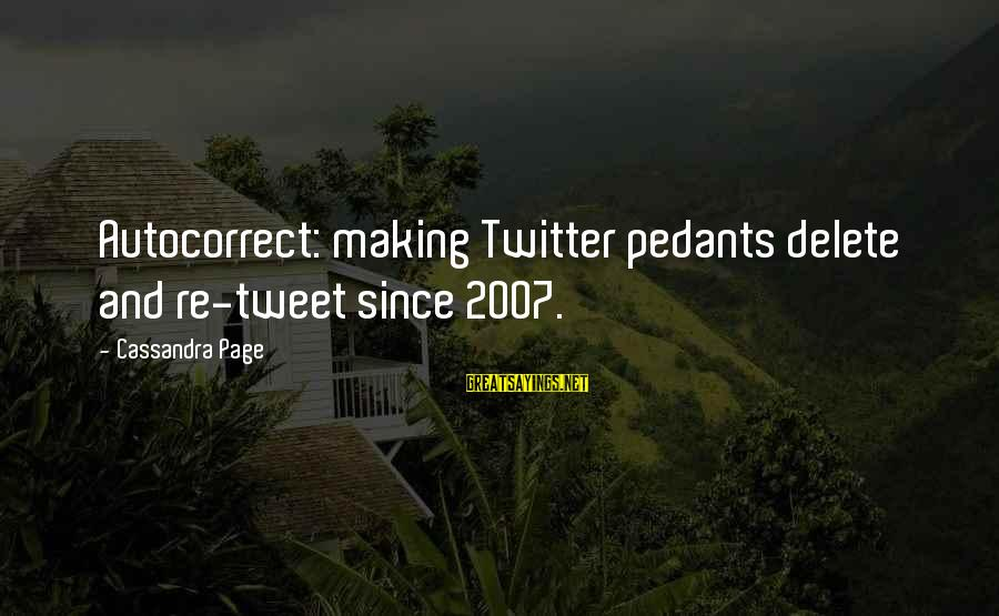Delete Sayings By Cassandra Page: Autocorrect: making Twitter pedants delete and re-tweet since 2007.