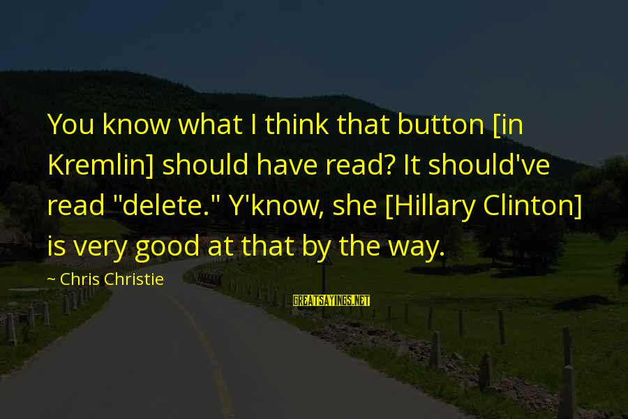 Delete Sayings By Chris Christie: You know what I think that button [in Kremlin] should have read? It should've read