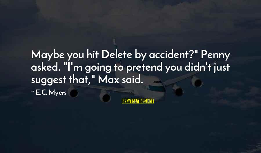 "Delete Sayings By E.C. Myers: Maybe you hit Delete by accident?"" Penny asked. ""I'm going to pretend you didn't just"