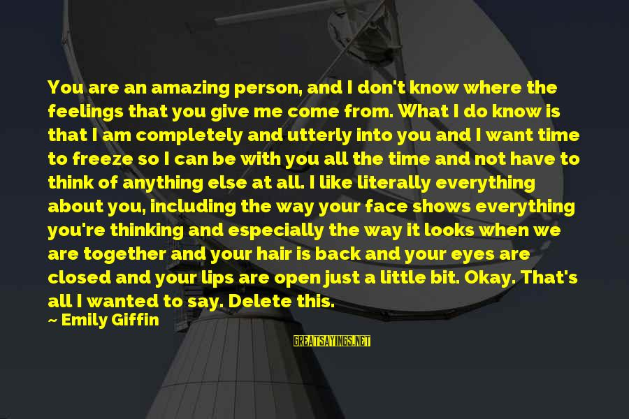 Delete Sayings By Emily Giffin: You are an amazing person, and I don't know where the feelings that you give