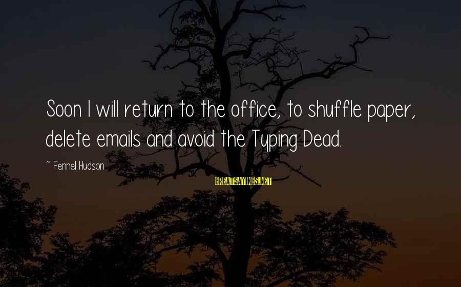 Delete Sayings By Fennel Hudson: Soon I will return to the office, to shuffle paper, delete emails and avoid the