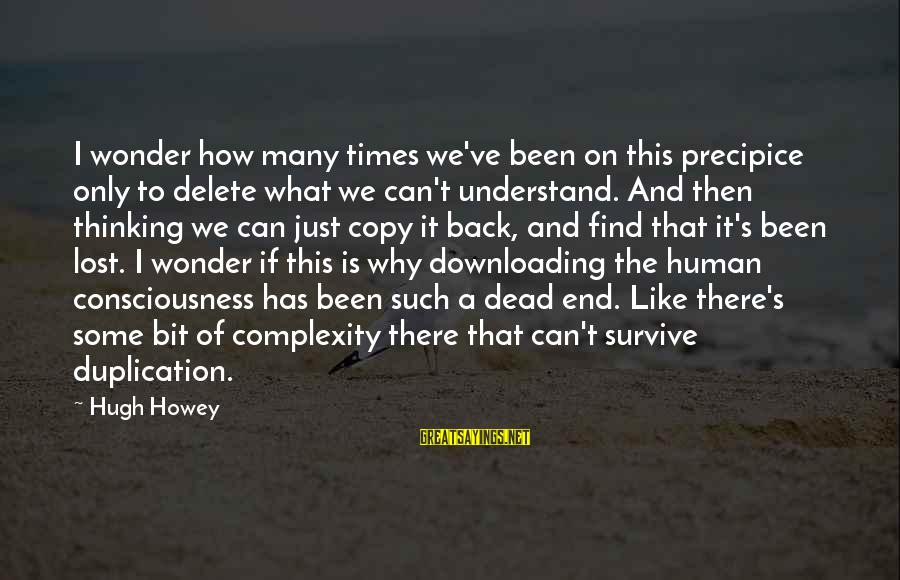 Delete Sayings By Hugh Howey: I wonder how many times we've been on this precipice only to delete what we