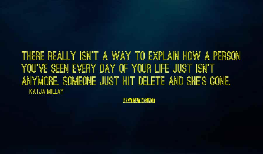 Delete Sayings By Katja Millay: There really isn't a way to explain how a person you've seen every day of