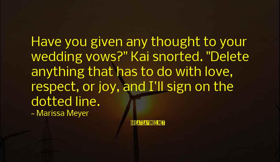 "Delete Sayings By Marissa Meyer: Have you given any thought to your wedding vows?"" Kai snorted. ""Delete anything that has"