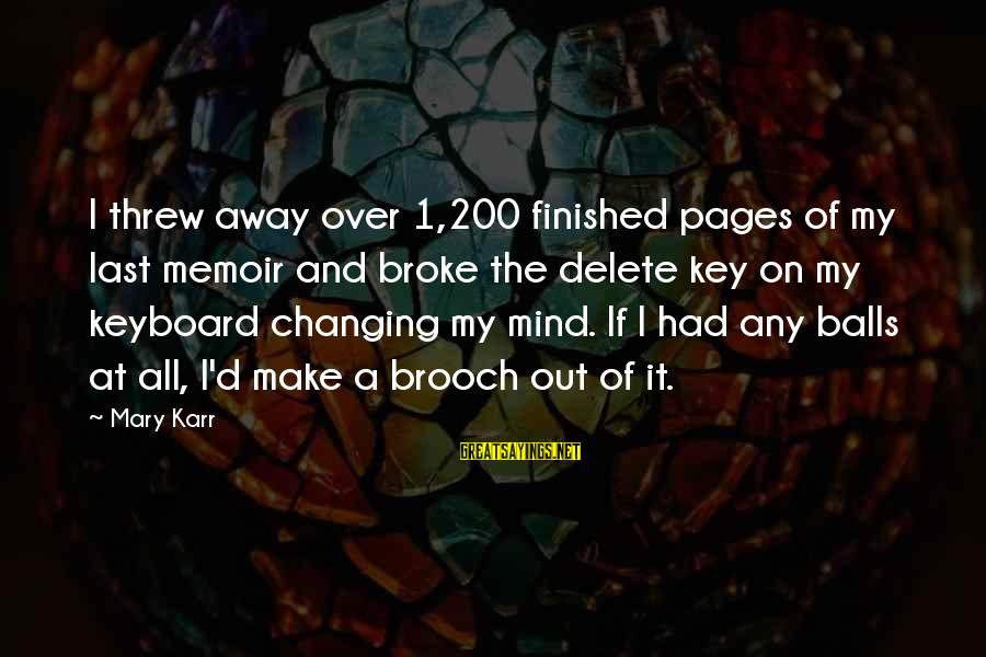 Delete Sayings By Mary Karr: I threw away over 1,200 finished pages of my last memoir and broke the delete