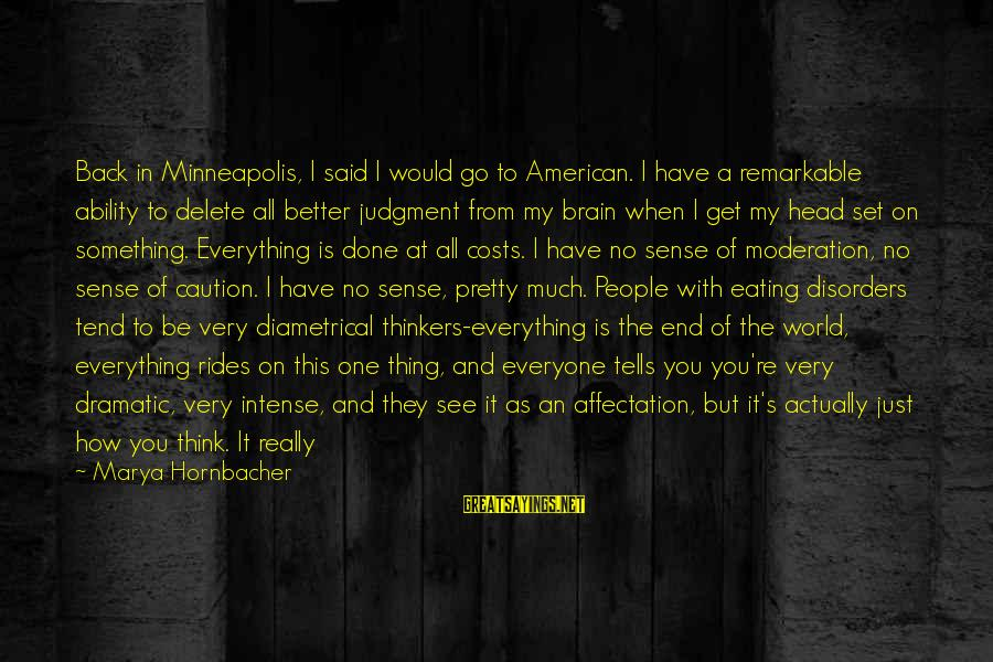 Delete Sayings By Marya Hornbacher: Back in Minneapolis, I said I would go to American. I have a remarkable ability