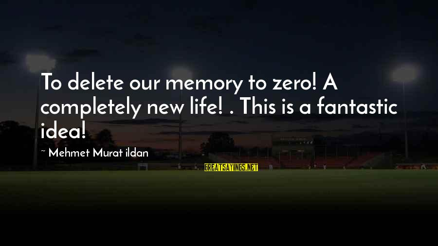 Delete Sayings By Mehmet Murat Ildan: To delete our memory to zero! A completely new life! . This is a fantastic