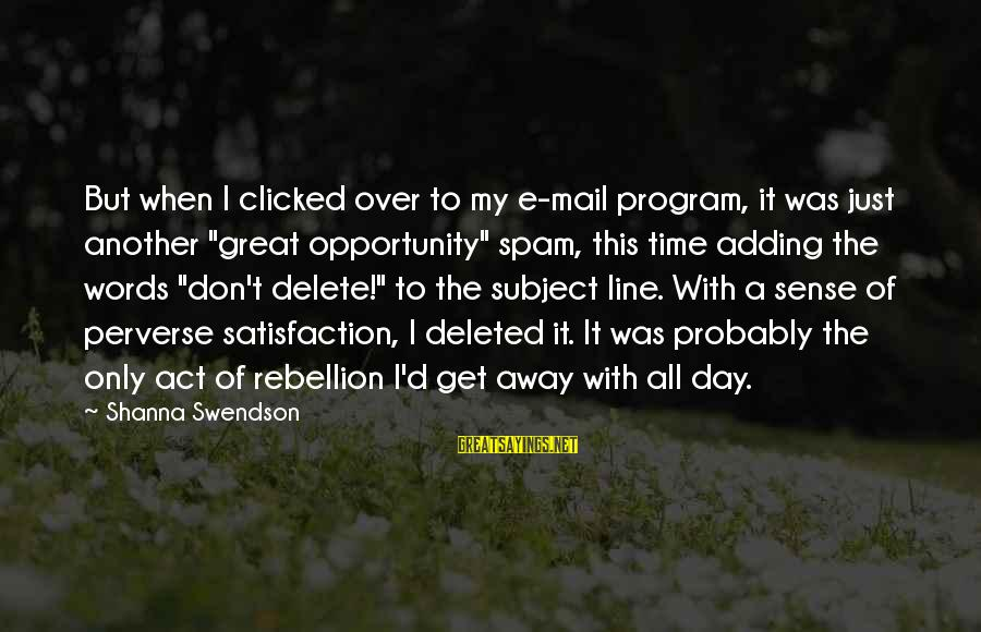 "Delete Sayings By Shanna Swendson: But when I clicked over to my e-mail program, it was just another ""great opportunity"""