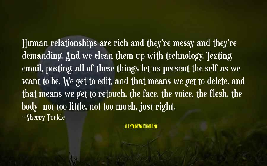 Delete Sayings By Sherry Turkle: Human relationships are rich and they're messy and they're demanding. And we clean them up