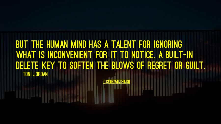 Delete Sayings By Toni Jordan: But the human mind has a talent for ignoring what is inconvenient for it to