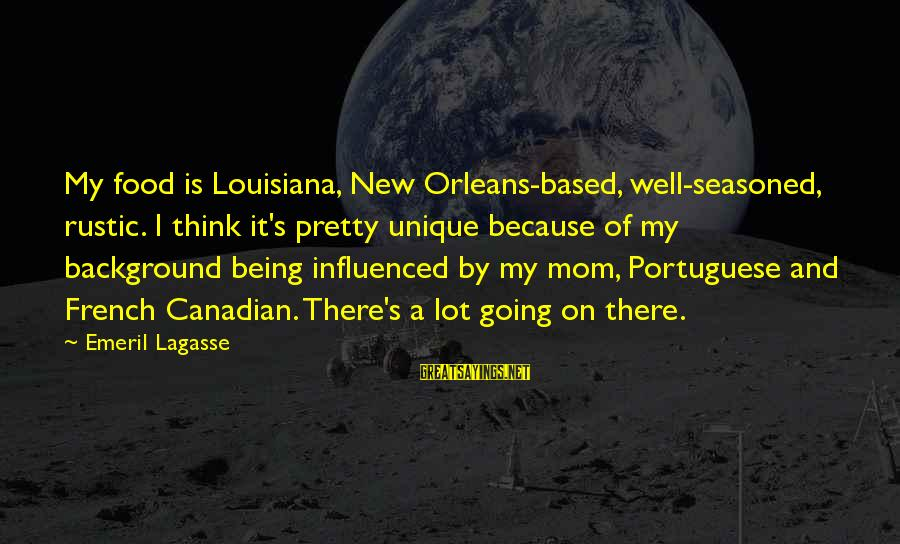 Delicate Genius Seinfeld Sayings By Emeril Lagasse: My food is Louisiana, New Orleans-based, well-seasoned, rustic. I think it's pretty unique because of