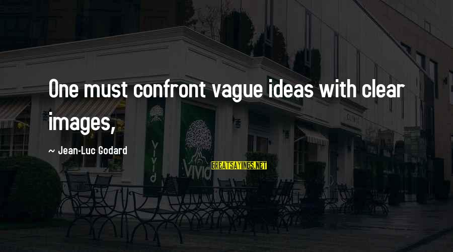Delicate Genius Seinfeld Sayings By Jean-Luc Godard: One must confront vague ideas with clear images,