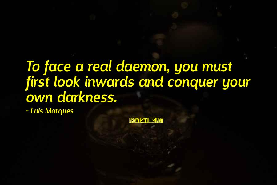Delicate Genius Seinfeld Sayings By Luis Marques: To face a real daemon, you must first look inwards and conquer your own darkness.