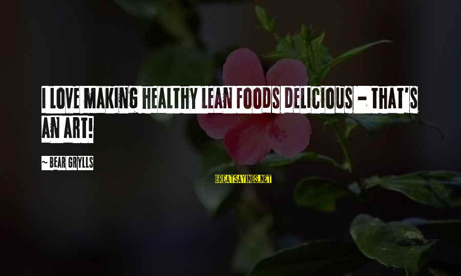 Delicious Love Sayings By Bear Grylls: I love making healthy lean foods delicious - that's an art!