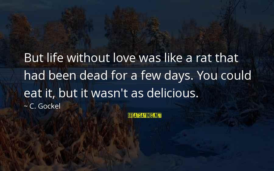 Delicious Love Sayings By C. Gockel: But life without love was like a rat that had been dead for a few