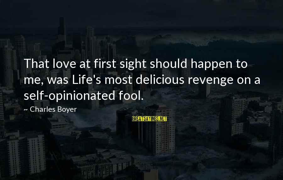 Delicious Love Sayings By Charles Boyer: That love at first sight should happen to me, was Life's most delicious revenge on