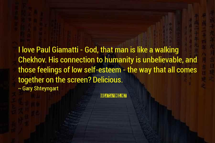 Delicious Love Sayings By Gary Shteyngart: I love Paul Giamatti - God, that man is like a walking Chekhov. His connection