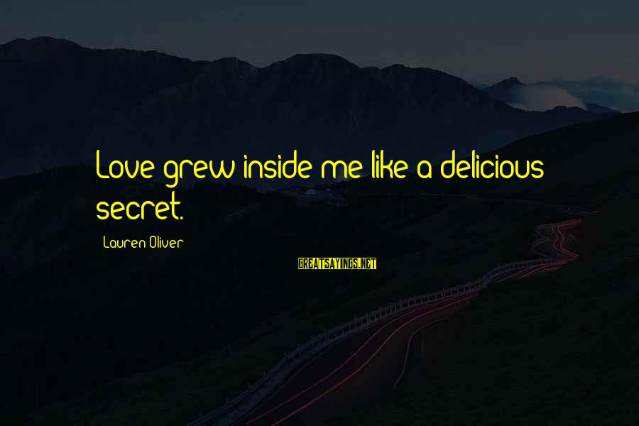 Delicious Love Sayings By Lauren Oliver: Love grew inside me like a delicious secret.