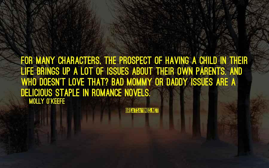 Delicious Love Sayings By Molly O'Keefe: For many characters, the prospect of having a child in their life brings up a