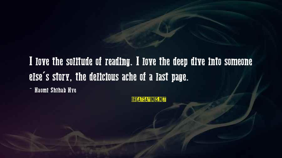 Delicious Love Sayings By Naomi Shihab Nye: I love the solitude of reading. I love the deep dive into someone else's story,