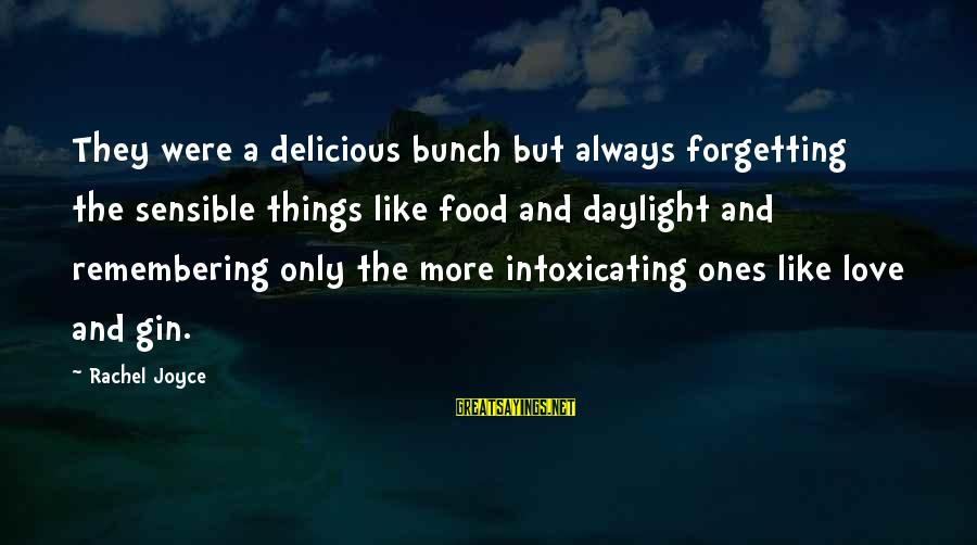 Delicious Love Sayings By Rachel Joyce: They were a delicious bunch but always forgetting the sensible things like food and daylight