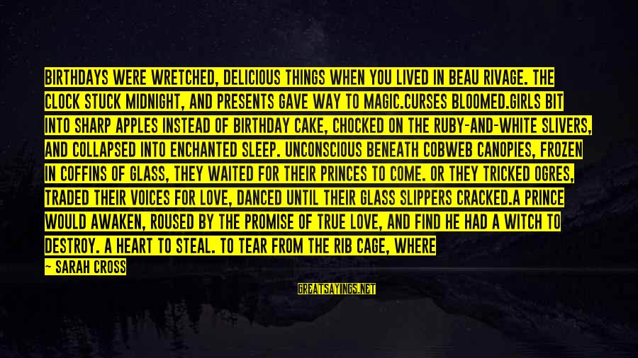 Delicious Love Sayings By Sarah Cross: Birthdays were wretched, delicious things when you lived in Beau Rivage. The clock stuck midnight,