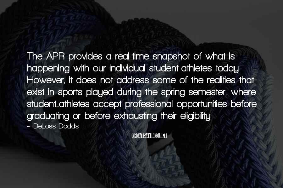 DeLoss Dodds Sayings: The APR provides a real-time snapshot of what is happening with our individual student-athletes today.
