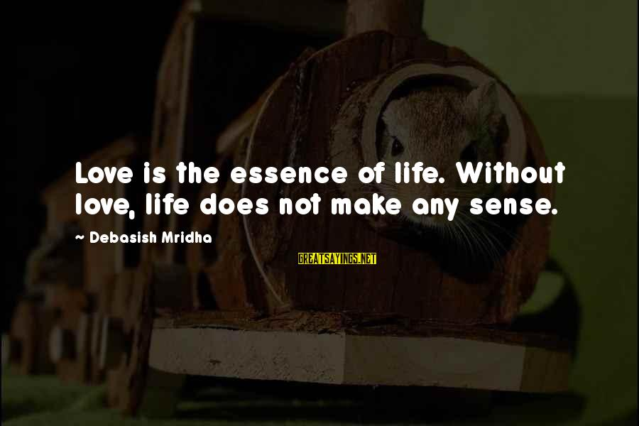 Delphi Remove Sayings By Debasish Mridha: Love is the essence of life. Without love, life does not make any sense.