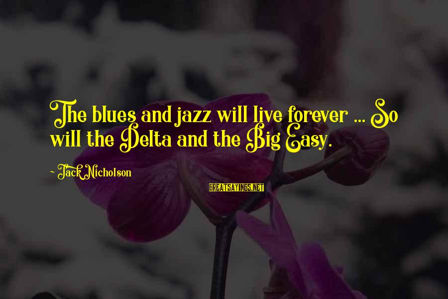 Delta Blues Sayings By Jack Nicholson: The blues and jazz will live forever ... So will the Delta and the Big