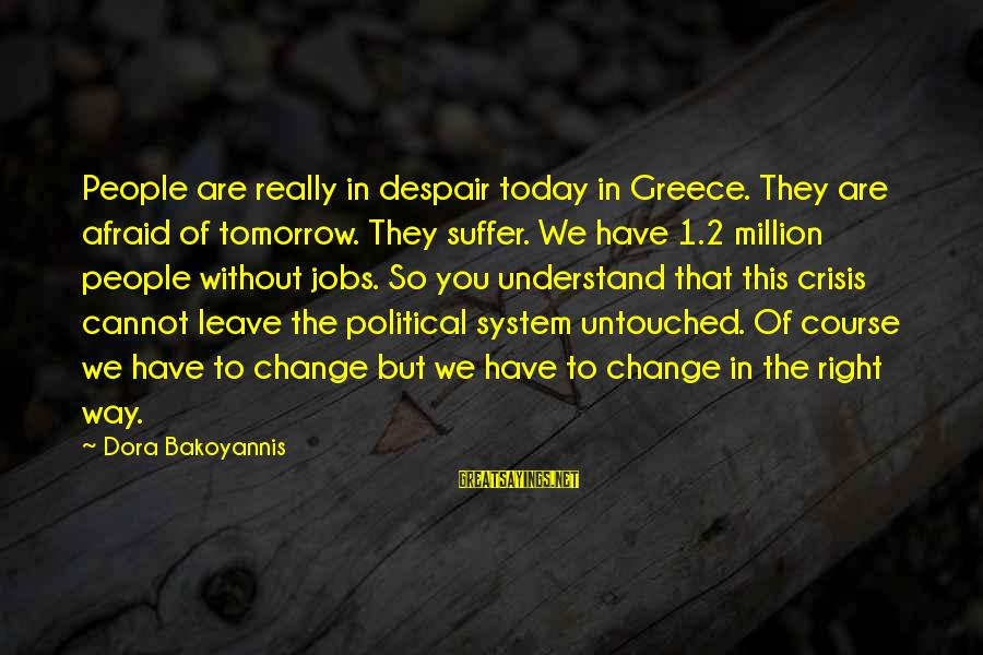 Delusional Woman Sayings By Dora Bakoyannis: People are really in despair today in Greece. They are afraid of tomorrow. They suffer.
