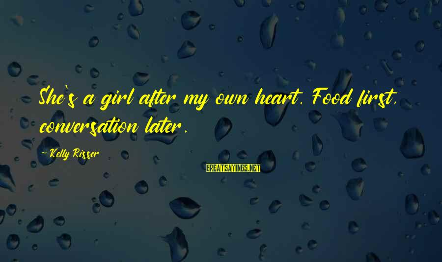 Delusional Woman Sayings By Kelly Risser: She's a girl after my own heart. Food first, conversation later.