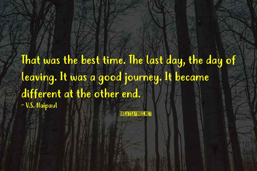 Delusional Woman Sayings By V.S. Naipaul: That was the best time. The last day, the day of leaving. It was a