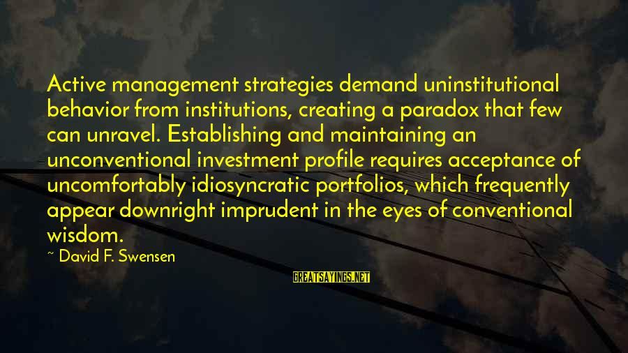 Demand Management Sayings By David F. Swensen: Active management strategies demand uninstitutional behavior from institutions, creating a paradox that few can unravel.