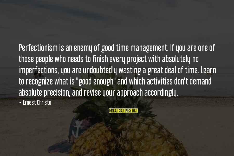 Demand Management Sayings By Ernest Christo: Perfectionism is an enemy of good time management. If you are one of those people