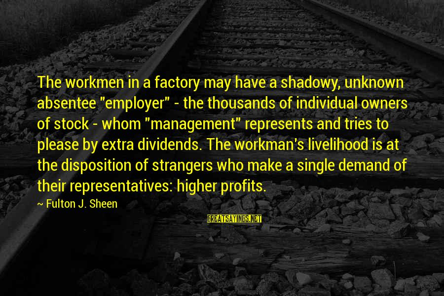 """Demand Management Sayings By Fulton J. Sheen: The workmen in a factory may have a shadowy, unknown absentee """"employer"""" - the thousands"""