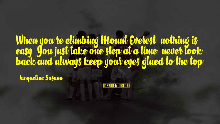Demand Management Sayings By Jacqueline Susann: When you're climbing Mount Everest, nothing is easy. You just take one step at a