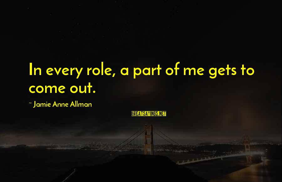 Demand Management Sayings By Jamie Anne Allman: In every role, a part of me gets to come out.